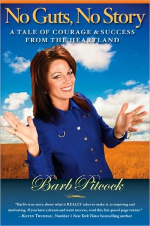 No Guts, No Story: A Tale of Courage and Success from the Heartland book written by Barb Pitcock