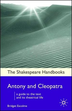 Antony And Cleopatra book written by Bridget Escolme