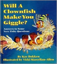 Will a Clownfish Make You Giggle?: Answers to Some Very Fishy Questions book written by Kay Dokken