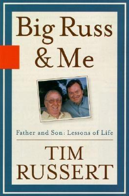 Big Russ and Me: Father and Son - Lessons of Life book written by Timothy J. Russert