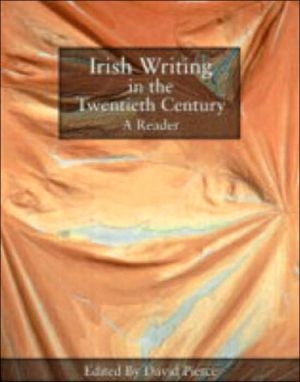 Irish Writing in the Twentieth Century: A Reader written by David Pierce