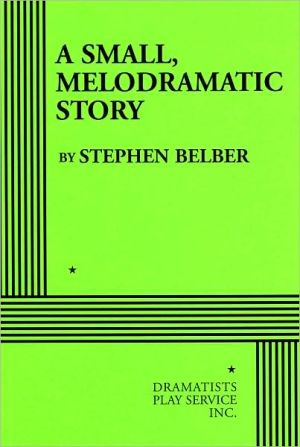 A Small, Melodramatic Story book written by Stephen Belber