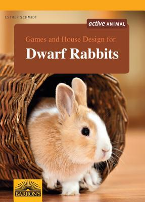 Games and House Design for Dwarf Rabbits book written by Esther Schmidt