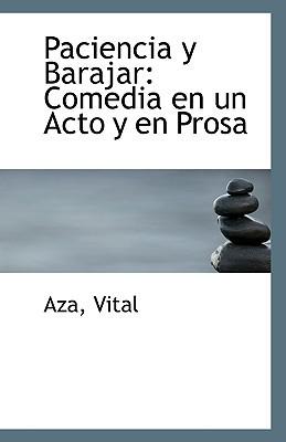 Paciencia y Barajar: Comedia En Un Acto y En Prosa book written by Vital, Aza