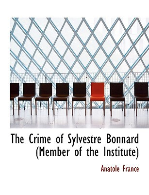 The Crime of Sylvestre Bonnard (Member of the Institute book written by France, Anatole
