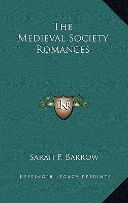 The Medieval Society Romances book written by Barrow, Sarah F.