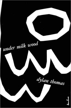 Under Milk Wood: A Play for Voices book written by Dylan Thomas