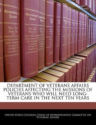Department of Veterans Affairs Policies Affecting the Missions of Veterans Who Will Need Long-Term Care in the Next Ten Years written by United States Congress House of Represen