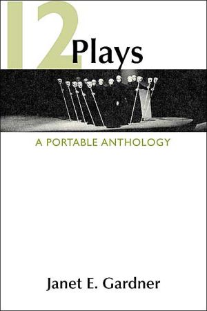 12 Plays: A Portable Anthology written by Janet E. Gardner