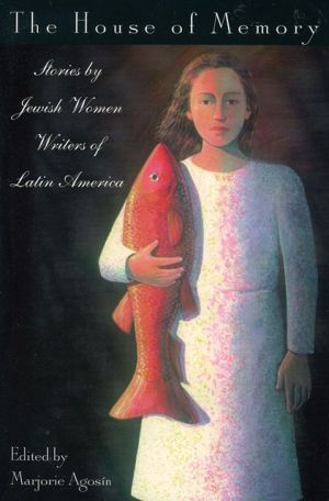 House of Memory: Stories by Jewish Women Writers of Latin America book written by Marjorie Agosin