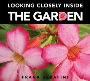 Looking Closely Inside the Garden book written by Frank Serafini