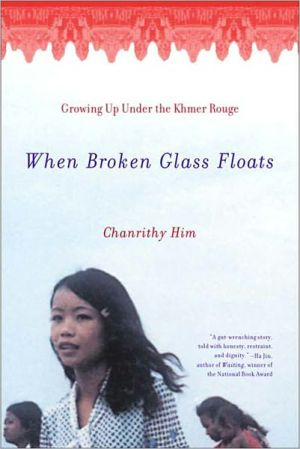 When Broken Glass Floats: Growing up under the Khmer Rouge book written by Chanrithy Him