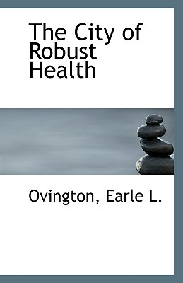 The City of Robust Health book written by L, Ovington Earle