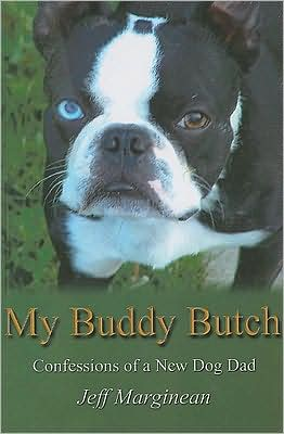 My Buddy Butch: Confessions of a New Dog Dad book written by Jeff Marginean