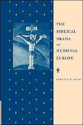 The Biblical Drama of Medieval Europe book written by Lynette R. Muir