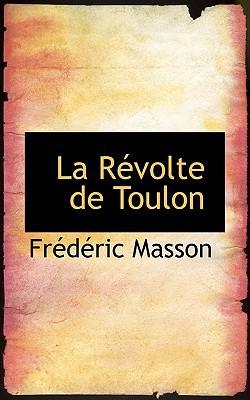 La Revolte De Toulon book written by Fracdacric Masson