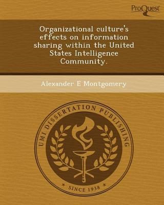 Organizational Culture's Effects on Information Sharing Within the United States Intelligence Community. written by Alexander E. Montgomery