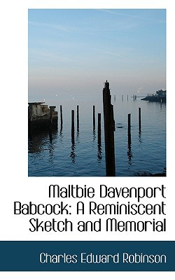 Maltbie Davenport Babcock: A Reminiscent Sketch and Memorial book written by Robinson, Charles Edward