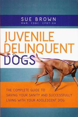 Juvenile Delinquent Dogs book written by Sue Brown