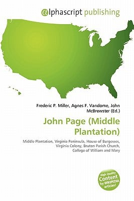 John Page (Middle Plantation) written by Miller, Frederic P. , Vandome, Agnes F. , McBrewster, John