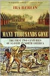 Many Thousands Gone: The First Two Centuries of Slavery in North America book written by Ira Berlin