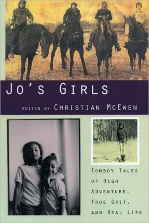 Jo's Girls: Tomboy Tales of High Adventure, True Grit and Real Life book written by Christian McEwan