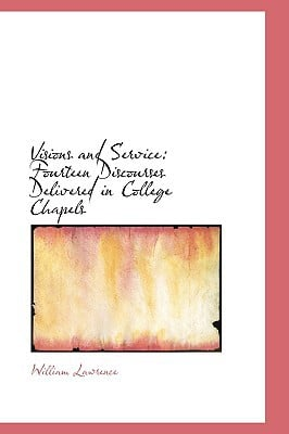 Visions and Service: Fourteen Discourses Delivered in College Chapels book written by Lawrence, William