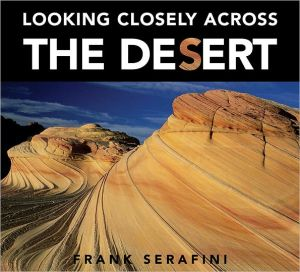 Looking Closely Across the Desert book written by Frank Serafini