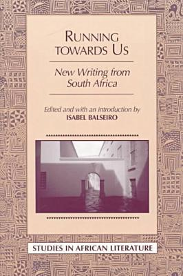 Running Towards Us: New Writing from South Africa written by Isabel Balseiro
