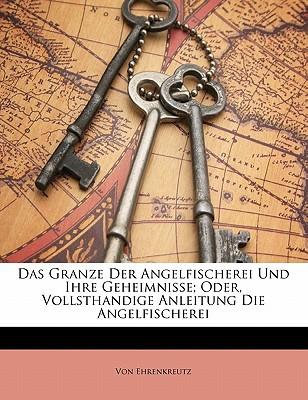Das Granze Der Angelfischerei Und Ihre Geheimnisse written by Von Ehrenkreutz
