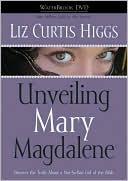 Unveiling Mary Magdalene book written by Liz Curtis Higgs