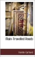 Main-Travelled Roads book written by Hamlin Garland