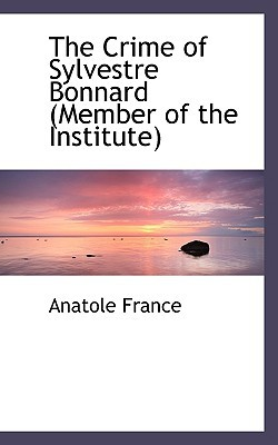 The Crime of Sylvestre Bonnard (Member of the Institute) book written by France, Anatole