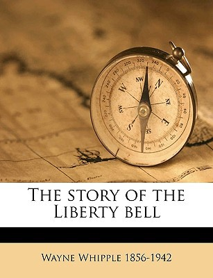 The Story of the Liberty Bell book written by Whipple, Wayne