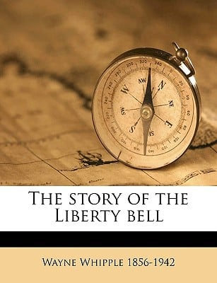 The Story of the Liberty Bell written by Whipple, Wayne