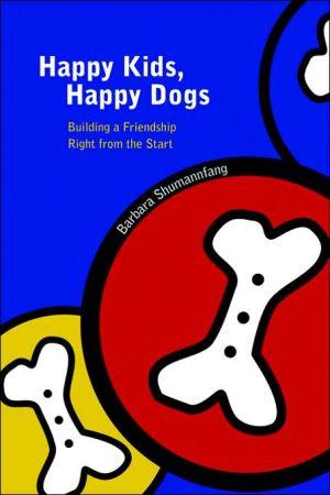 Happy Kids, Happy Dogs book written by Barbara Shumannfang