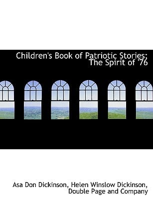 Children's Book of Patriotic Stories; The Spirit of '76 book written by Dickinson, Asa Don , Dickinson, Helen Winslow , Doubleday Page & Co