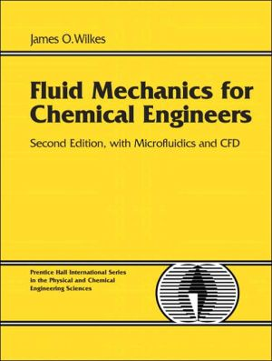 Fluid Mechanics for Chemical Engineers with Microfluidics and CFD book written by James O. Wilkes