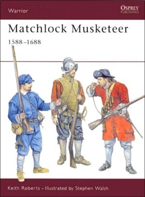 Matchlock Musketeer: 1588-1688 book written by Keith Roberts