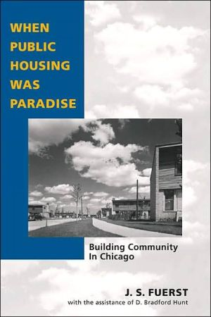 When Public Housing Was Paradise: Building Community in Chicago book written by J. S. Fuerst