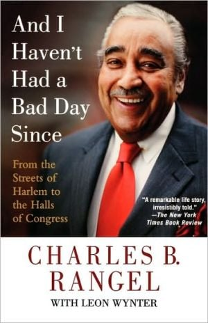 And I Haven't Had a Bad Day Since: From the Streets of Harlem to the Halls of Congress book written by Charles B. Rangel