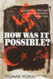 How was it Possible?: The Story of a Hitler Youth and a vital analysis for today's Times book written by Hilmar von Campe