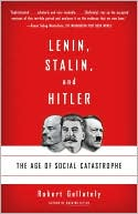 Lenin, Stalin, and Hitler: The Age of Social Catastrophe book written by Robert Gellately
