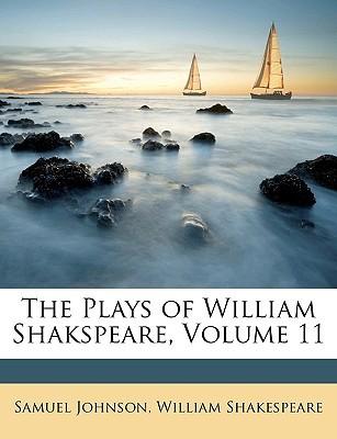 The Plays of William Shakspeare, Volume 11 written by Johnson, Samuel , Shakespeare, William