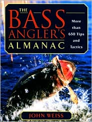 The Bass Angler's Almanac : More Than 650 Tips and Tactics book written by John Weiss