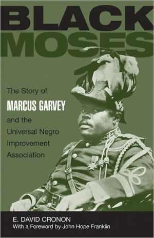 The Black Moses: The Story of Marcus Garvey and the Universal Negro Improvement Association book written by E. David Cronon