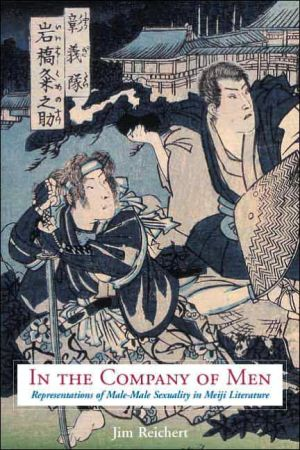 In the Company of Men: Representations of Male-Male Sexuality in Meiji Literature book written by Jim Reichert