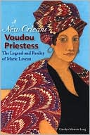 A New Orleans Voudou Priestess: The Legend and Reality of Marie Laveau book written by Carolyn Morrow Long