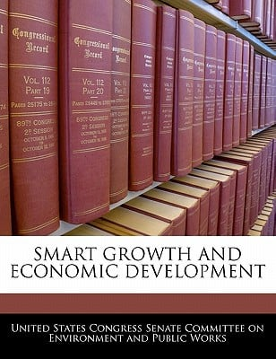 Smart Growth and Economic Development written by United States Congress Senate Committee