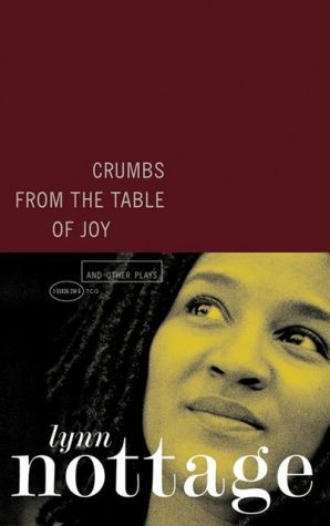 Crumbs from the Table of Joy and Other Plays book written by Lynn Nottage